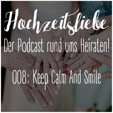 Hochzeitsliebe Podcast Keep Calm And Smile Immer mit der Ruhe was tun wenn was schief geht am Hochzeitstag Episode 008