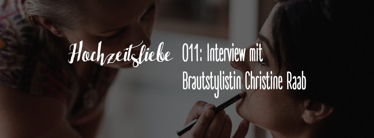 Hochzeitsliebe Podcast Interview Brautstylistin Make-Up Artist Christine Raab Episode 011