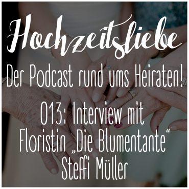Hochzeitsliebe Podcast Interview Floristin Stefanie Müller Die Blumentante Episode 013