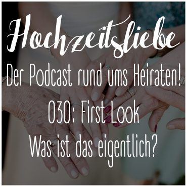 Hochzeitsliebe Podcast First Look Episode 030