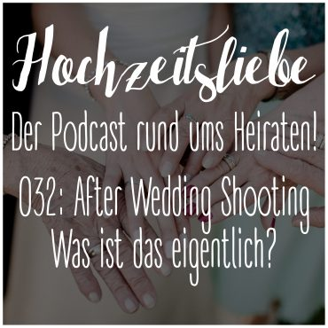 Hochzeitsliebe Podcast After Wedding Shooting Destination Nach Der Hochzeit Episode 032