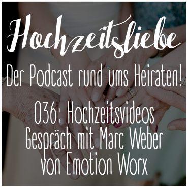 Hochzeitsliebe Podcast Videograf Hochzeitsfilm Videograph Marc Weber Emotion Worx Highlightfilm Episode 036